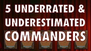 Mtg - 5 Underrated And Underused Commanders For Magic: The Gathering / Edh