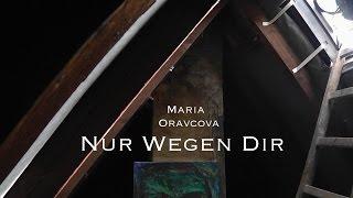 Nur Wegen Dir - Maria Oravcova (original)