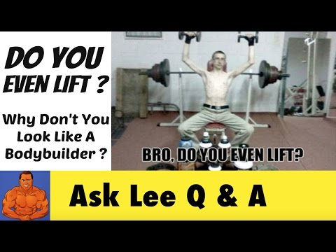 Do You Even Lift? The reason why you DON'T look like a bodybuilder...