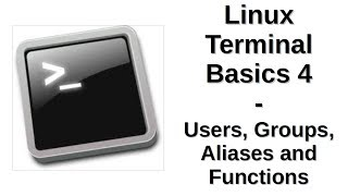 Linux Terminal Basics 4 | Users, Groups, Aliases and Functions
