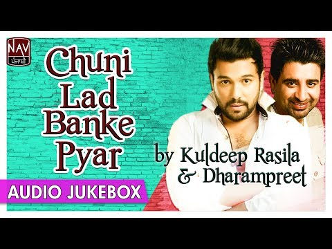 Chuni Lad Banke Pyar | Superhit Songs of Dharampreet & Kuldeep Rasila | Best Punjabi Audio Jukebox