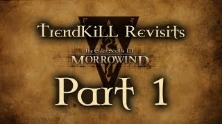 The Elder Scrolls III: Morrowind - TrendKiLL Revisits Morrowind - Part 1
