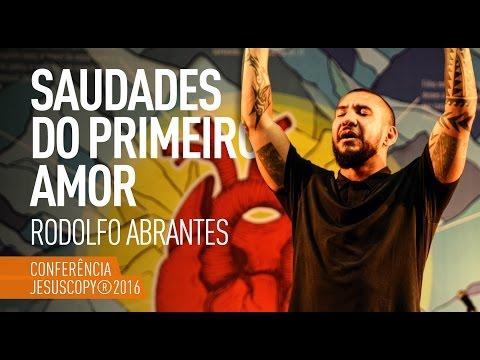 SAUDADES DO PRIMEIRO AMOR - Rodolfo Abrantes (Conferência JesusCopy 2016)