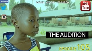 THE AUDITION (Mark Angel Comedy Episode 105)