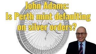 John Adams: Is Perth mint defaulting on silver orders?