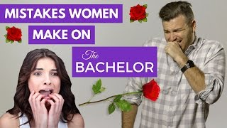 """3 Dating Mistakes ALL Women Make on the """"The Bachelor"""" 