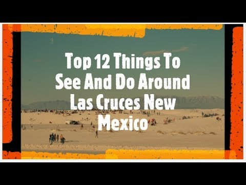 Top 12 Las Cruces New Mexico Attractions and Things to Do Around NM