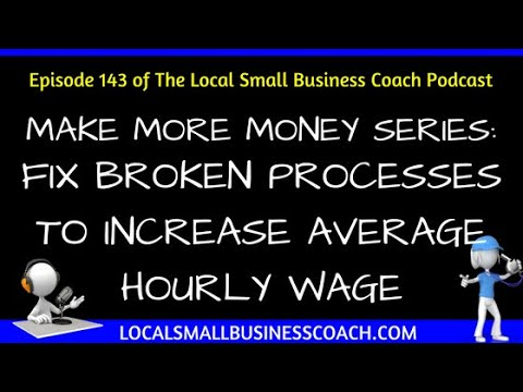 [Make More Money Series] - Fix Broken Processes to Increase Average Hourly Wage