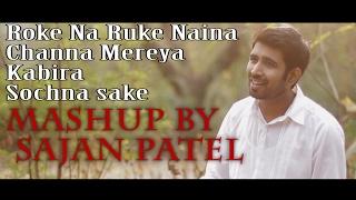 Roke Na Ruke Naina| Cover | Channa Mereya | Kabira | Sochna sake | Mashup | Sajan Patel