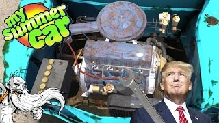 "My Summer Car Gameplay  - ""DONALD TRUMP #1 MECHANIC!!!""  - Let"