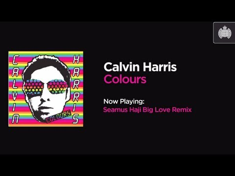 Calvin Harris  Colours Seamus Haji Big Love Remix