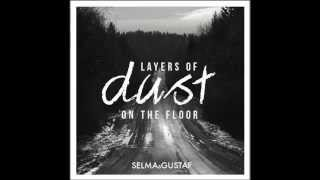 Watch Selma  Gustaf Layers Of Dust On The Floor video