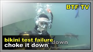Choke It Down - Bikini Test Failure