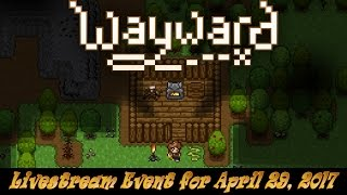 Wayward ► Livestream Gameplay Event for April 29, 2017!