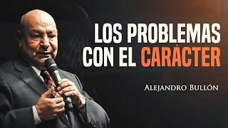 Pr. Bullón - Los problemas con el carácter - Sermón 3