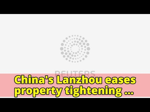 China's Lanzhou eases property tightening measures, more cities may follow