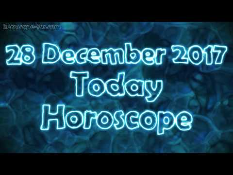 Horoscope for today 28 December 2017
