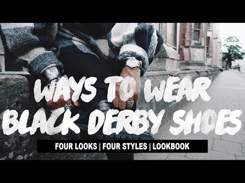 Ways To Wear: Black Derby Shoes (Four Outfits   Lookbook)