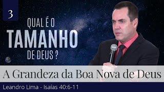 3. A Grandeza das Boas Novas de Deus - Leandro Lima