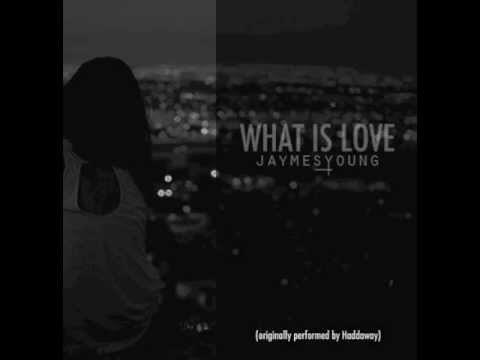 Jaymes Young  What Is Love Haddaway