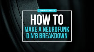 How to Make a Neurofunk Drum and Bass Breakdown | DB Production Tutorial