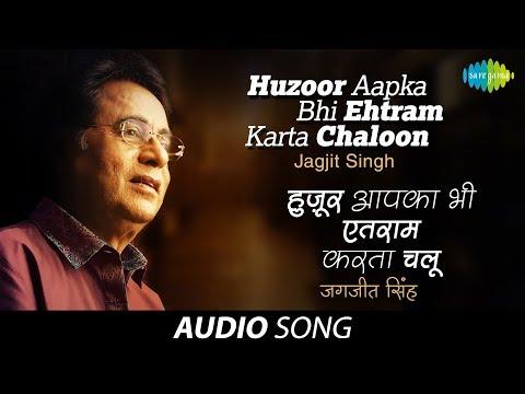Huzoor Aapka Bhi Ehtram Karta Chaloon   Ghazal Song   Jagjit Singh