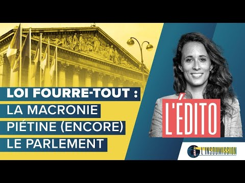 Loi fourre-tout : la macronie piétine (encore) le parlement.