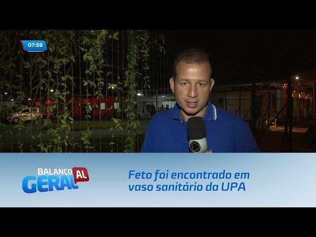 Feto foi encontrado em vaso sanitário da UPA do Benedito Bentes