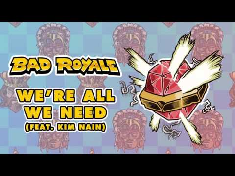 Bad Royale - We're All We Need (feat. Kim Nain) [Official Full Stream]