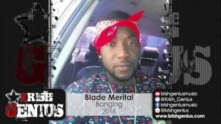 Blade Merital - Banging - July 2016