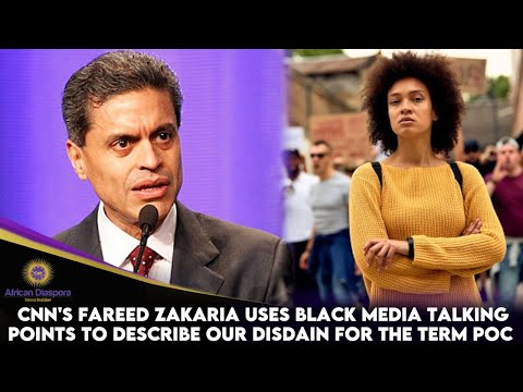 CNN's Fareed Zakaria Uses Black Media Talking Points To Describe Our Disdain For The Term POC
