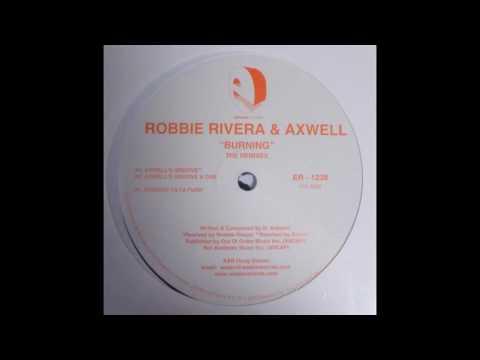 Robbie Rivera & Axwell - Burning (Axwell's Groove A Dub)
