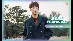 [RE-UP]Line Distribution: B1A4 - Until We Meet (Color Coded)