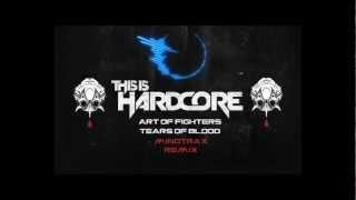 Art of Fighters - Tears of Blood (Mindtrax Remix) HD