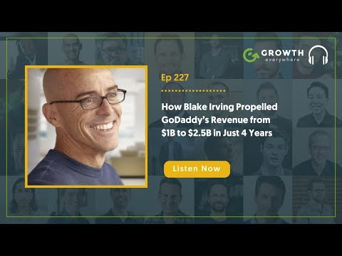 How Blake Irving Propelled GoDaddy's Revenue from $1B to $2.5B in Just 4 Years