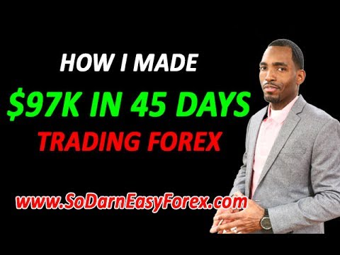 How I Made $97K In 45 Days Trading Forex - So Darn Easy Forex