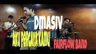 Aku percaya kamu dmasiv cover by FairFlow band