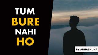 Tum Bure Nahi Ho | Abhash Jha Poetry | Peaceful Motivation | Rhyme Attacks