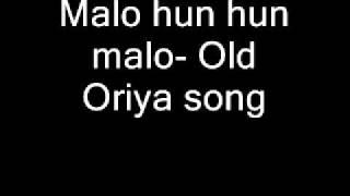 Malo hun hun malo- Old Oriya song
