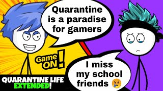 What if the Quarantine life is Extended