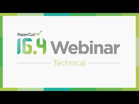 PaperCut 16.4 Technical Webinar