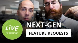Design our next product! next-gen feature requests