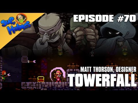 Sup, Holmes? Ep 70 w/ Matt Thorson, designer of Towerfall!