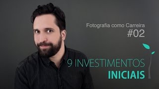 9 Investimentos iniciais - Fotografia como Carreira #02