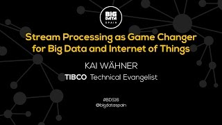 Stream Processing as Game Changer for Big Data and IoT by Kai Wähner