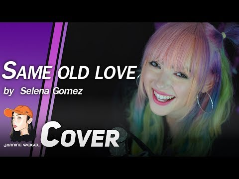 Same Old Love Selena Gomez Cover By Jannine Weigel