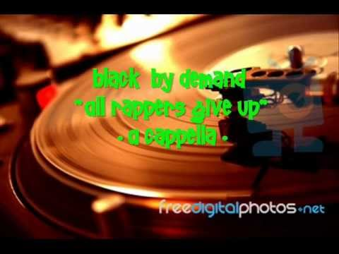 Black By Demand - All Rappers Give Up (A Cappella) .wmv