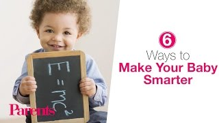 6 Ways to Make Your Baby Smarter | Parents