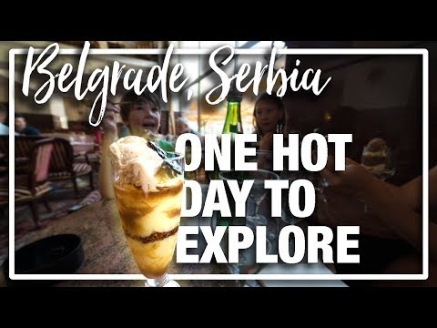 Serbia: One Hot Day in Belgrade to explore