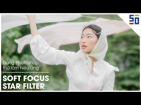 Làm hiệu ứng soft-focus và Star Filter bằng Photoshop | Tập 3 | Phòng Tối 50mm